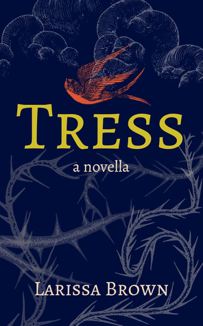 TRESS: A NOVELLA BY LARISSA BROWN – BOOK REVIEW