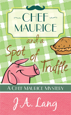 CHEF MAURICE AND A SPOT OF TRUFFLE (CHEF MAURICE CULINARY MYSTERIES, BOOK #1) BY J.A. LANG: BOOK REVIEW