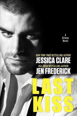 LAST KISS (HITMAN, BOOK #3) BY JESSICA CLARE & JEN FREDERICK: BOOK REVIEW