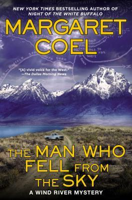THE MAN WHO FELL FROM THE SKY (WIND RIVER RESERVATION, BOOK #19) BY MARGARET COEL: BOOK REVIEW