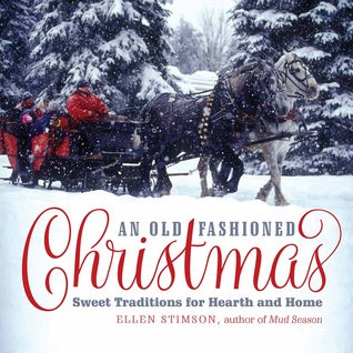 AN OLD-FASHIONED CHRISTMAS : SWEET TRADITIONS FOR HEARTH AND HOME BY ELLEN STIMSON : BOOK REVIEW
