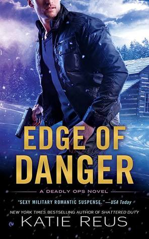 EDGE OF DANGER (DEADLY OPS, BOOK #4) BY KATIE REUS: BOOK REVIEW