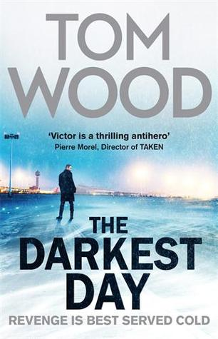 THE DARKEST DAY (VICTOR THE ASSASSIN, BOOK #5) BY TOM WOOD: BOOK REVIEW