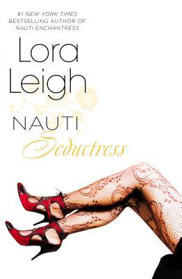 NAUTI SEDUCTRESS (NAUTI GIRLS, BOOK #3, NAUTI, BOOK #9) BY LORA LEIGH: BOOK REVIEW