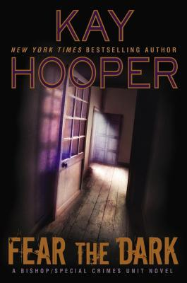 FEAR THE DARK (BISHOP/SPECIAL CRIMES UNIT, BOOK #16) BY KAY HOOPER: BOOK REVIEW