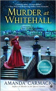 MURDER AT WHITEHALL (AN ELIZABETHAN MYSTERY #4) BY AMANDA CARMACK: BOOK REVIEW