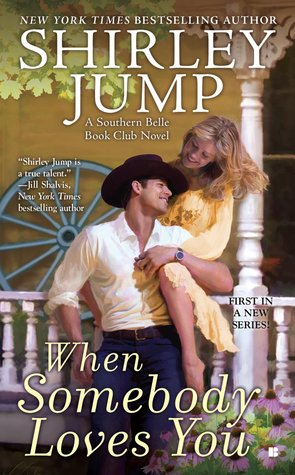 WHEN SOMEBODY LOVES YOU (THE SOUTHERN BELLE BOOK CLUB #1) BY SHIRLEY JUMP: BOOK REVIEW