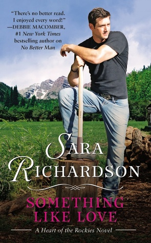 SOMETHING LIKE LOVE (HEART OF THE ROCKIES, BOOK #2) BY SARA RICHARDSON : BOOK REVIEW