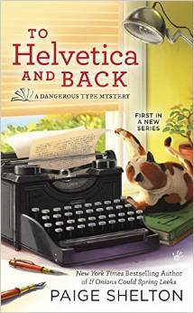 TO HELVETICA AND BACK (A DANGEROUS TYPE MYSTERY, BOOK #1) BY PAIGE SHELTON: BOOK REVIEW