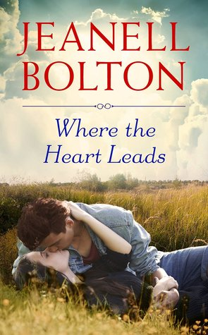 WHERE THE HEART LEADS (WHAT THE HEARTS WANTS, BOOK #2) BY JEANELL BOLTON: BOOK REVIEW