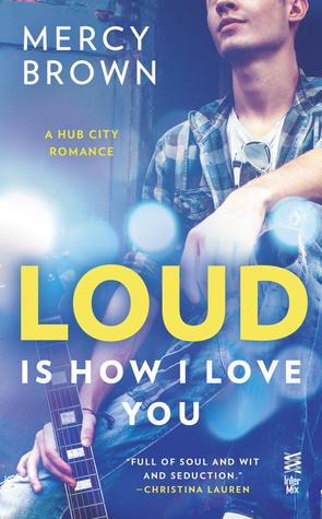 LOUD IS HOW I LOVE YOU (HUB CITY, BOOK #1) BY MERCY BROWN: BOOK REVIEW