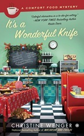 IT'S A WONDERFUL KNIFE (A COMFORT FOOD MYSTERY, BOOK #5) BY CHRISTINE WENGER: BOOK REVIEW