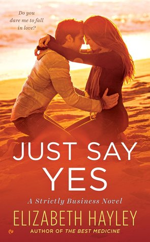JUST SAY YES (STRICTLY BUSINESS, BOOK #2) BY ELIZABETH HAYLEY: BOOK REVIEW