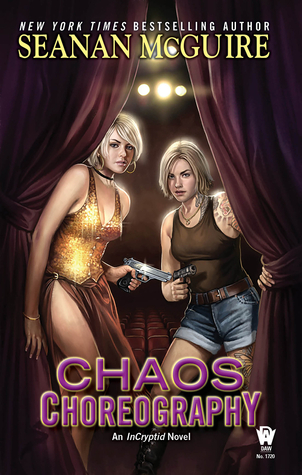 CHAOS CHOREOGRAPHY (INCRYPTID SERIES, BOOK #5) BY SEANAN MCGUIRE: BOOK REVIEW