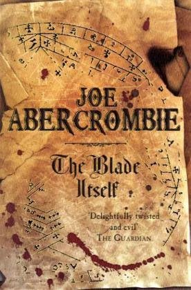 THE BLADE ITSELF (THE FIRST LAW, BOOK #1) BY JOE ABERCROMBIE: BOOK REVIEW