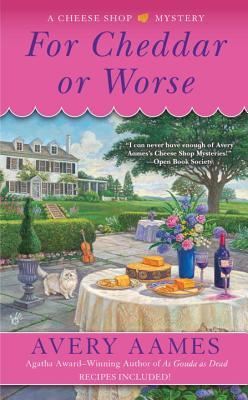 FOR CHEDDAR OR WORSE (A CHEESE SHOP MYSTERY, #7) BY AVERY AAMES: BOOK REVIEW