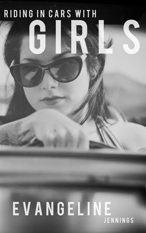 RIDING IN CARS WITH GIRLS BY EVANGELINE JENNINGS: BOOK REVIEW