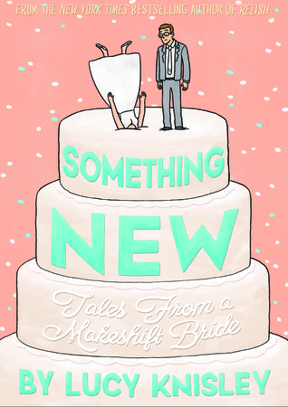 SOMETHING NEW: TALES FROM A MAKESHIFT BRIDE BY LUCY KNISLEY: BOOK REVIEW
