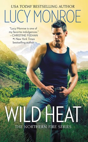 WILD HEAT (NORTHERN FIRE, BOOK #1) BY LUCY MONROE: BOOK REVIEW