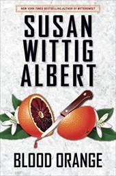BLOOD ORANGE (CHINA BAYLES #24) BY SUSAN WITTIG ALBERT: BOOK REVIEW