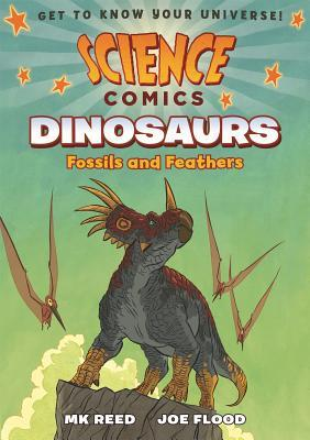 SCIENCE COMICS – DINOSAURS – FOSSILS AND FEATHERS BY M.K. REED & JOE FLOOD: BOOK REVIEW