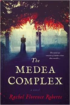 THE MEDEA COMPLEX: A NOVEL BY RACHEL FLORENCE ROBERTS: BOOK REVIEW