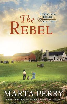 THE REBEL (KEEPERS OF THE PROMISE, BOOK #3) BY MARTA PERRY: BOOK REVIEW