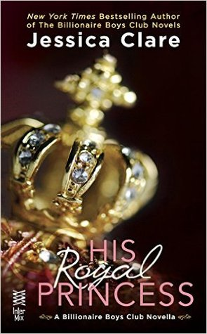 HIS ROYAL PRINCESS (BILLIONAIRE BOYS CLUB, BOOK #3.5) BY JESSICA CLARE: BOOK REVIEW