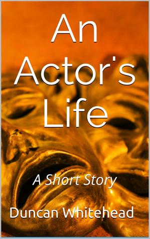 AN ACTOR'S LIFE BY DUNCAN WHITEHEAD: BOOK REVIEW