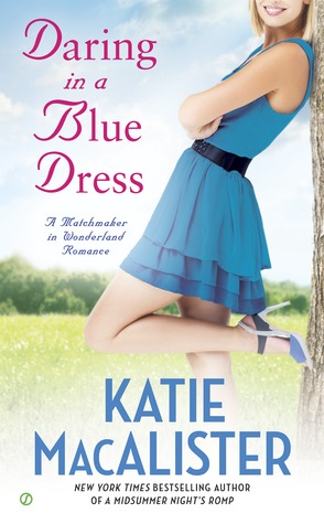DARING IN A BLUE DRESS (A MATCHMAKER IN WONDERLAND, BOOK #3) BY KATIE MACALISTER: BOOK REVIEW