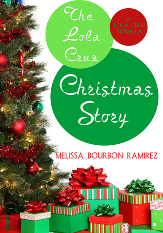 THE LOLA CRUZ CHRISTMAS STORY (LOLA CRUZ MYSTERY, BOOK #0.5) BY MELISSA BOURBON RAMIREZ: BOOK REVIEW