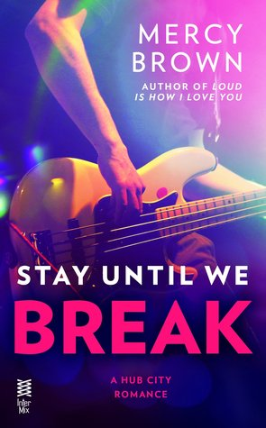 STAY UNTIL WE BREAK (HUB CITY, BOOK #2) BY MERCY BROWN: BOOK REVIEW