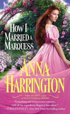 HOW I MARRIED A MARQUESS (THE SECRET LIFE OF SCOUNDRELS, BOOK #3) BY ANNA HARRINGTON: BOOK REVIEW