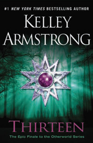 THIRTEEN (WOMEN OF THE OTHERWORLD, BOOK #13) BY KELLEY ARMSTRONG: BOOK REVIEW