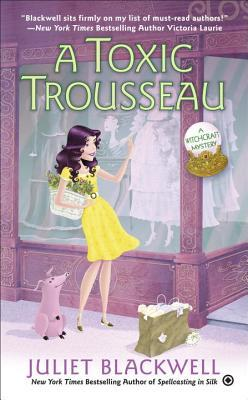 A TOXIC TROUSSEAU (A WITCHCRAFT MYSTERY #8) BY JULIET BLACKWELL: BOOK REVIEW