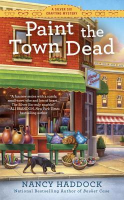 PAINT THE TOWN DEAD (SILVER SIX CRAFTING MYSTERY #2) BY NANCY HADDOCK: BOOK REVIEW