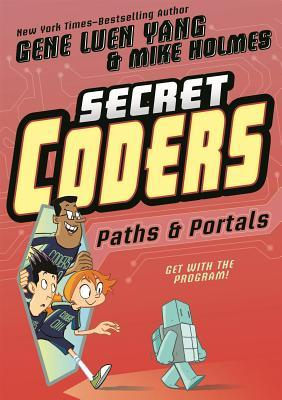 PATHS AND PORTALS (THE SECRET CODERS, BOOK #2) BY GENE LUAN AND MIKE HOLMES: BOOK REVIEW
