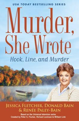 MURDER SHE WROTE: HOOK, LINE AND MURDER (MURDER SHE WROTE, BOOK #46) BY DONALD BAIN, RENEE PALEY-BAIN, JESSICA FLETCHER: BOOK REVIEW
