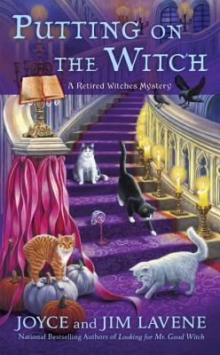 PUTTING ON THE WITCH (A RETIRED WITCHES MYSTERY, BOOK #3) BY JOYCE AND JIM LAVENE: BOOK REVIEW