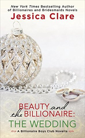 BEAUTY AND THE BILLIONAIRE: THE WEDDING (BILLIONAIRE BOYS CLUB #6.5) BY JESSICA CLARE: BOOK REVIEW