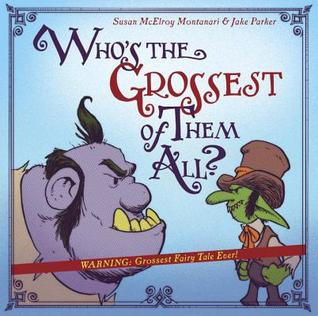 WHO'S THE GROSSEST OF THEM ALL? BY SUSAN MCELROY MONTANARI AND JAKE PARKER (ILLUSTRATIONS): BOOK REVIEW