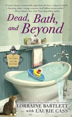 DEAD, BATH, AND BEYOND (VICTORIA SQUARE #4) BY LORRAINE BARTLETT: BOOK REVIEW