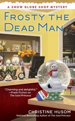 FROSTY THE DEAD MAN (SNOW GLOBE SHOP MYSTERY, BOOK #3) BY CHRISTINE HUSOM: BOOK REVIEW