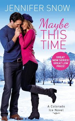 MAYBE THIS TIME (COLORADO ICE, BOOK #1) BY JENNIFER SNOW: BOOK REVIEW