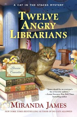 TWELVE ANGRY LIBRARIANS (CAT IN THE STACKS, BOOK #8) BY MIRANDA JAMES: BOOK REVIEW