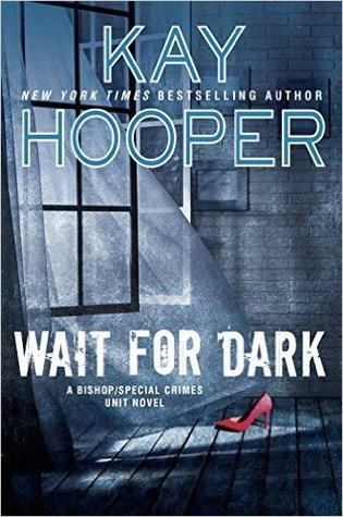 WAIT FOR DARK (BISHOP/SPECIAL CRIMES UNIT #17) BY KAY HOOPER: BOOK REVIEW