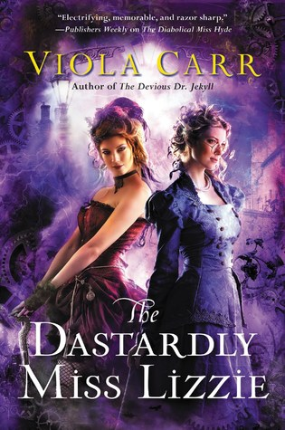 THE DASTARDLY MISS LIZZIE (ELECTRIC EMPIRE, BOOK #3) BY VIOLA CARR: BOOK REVIEW