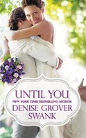 UNTIL YOU (BACHELOR BROTHERHOOD, BOOK #2) BY DENISE GROVER SWANK: BOOK REVIEW
