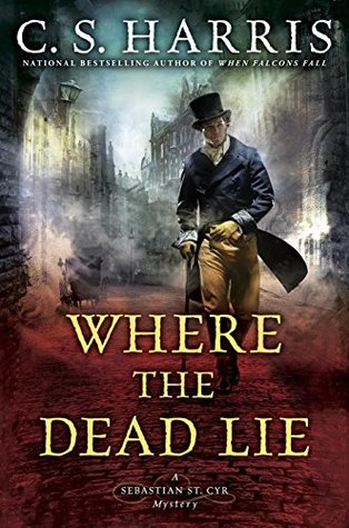 WHERE THE DEAD LIE (SEBASTIAN ST. CYR #12) BY C.S. HARRIS: BOOK REVIEW