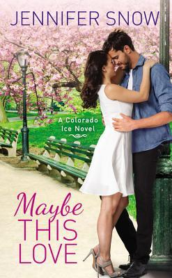 MAYBE THIS LOVE (COLORADO ICE, BOOK #2) BY JENNIFER SNOW: BOOK REVIEW